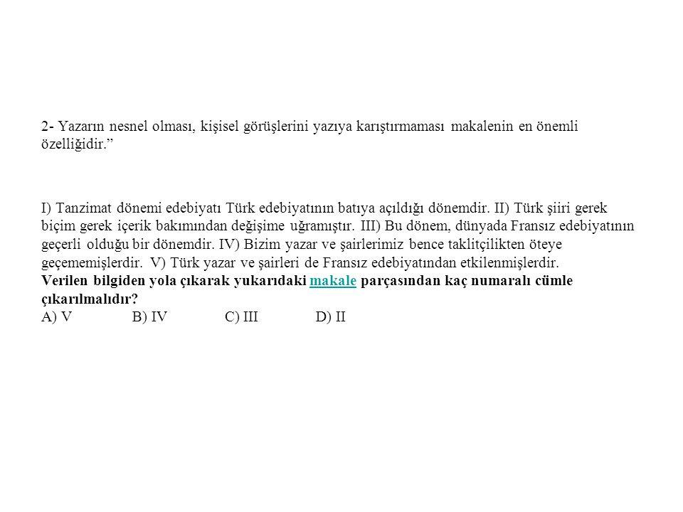 """2- Yazarın nesnel olması, kişisel görüşlerini yazıya karıştırmaması makalenin en önemli özelliğidir."""" I) Tanzimat dönemi edebiyatı Türk edebiyatının b"""