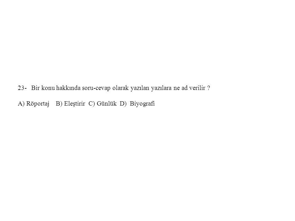 23- Bir konu hakkında soru-cevap olarak yazılan yazılara ne ad verilir ? A) Röportaj B) Eleştirir C) Günlük D) Biyografi