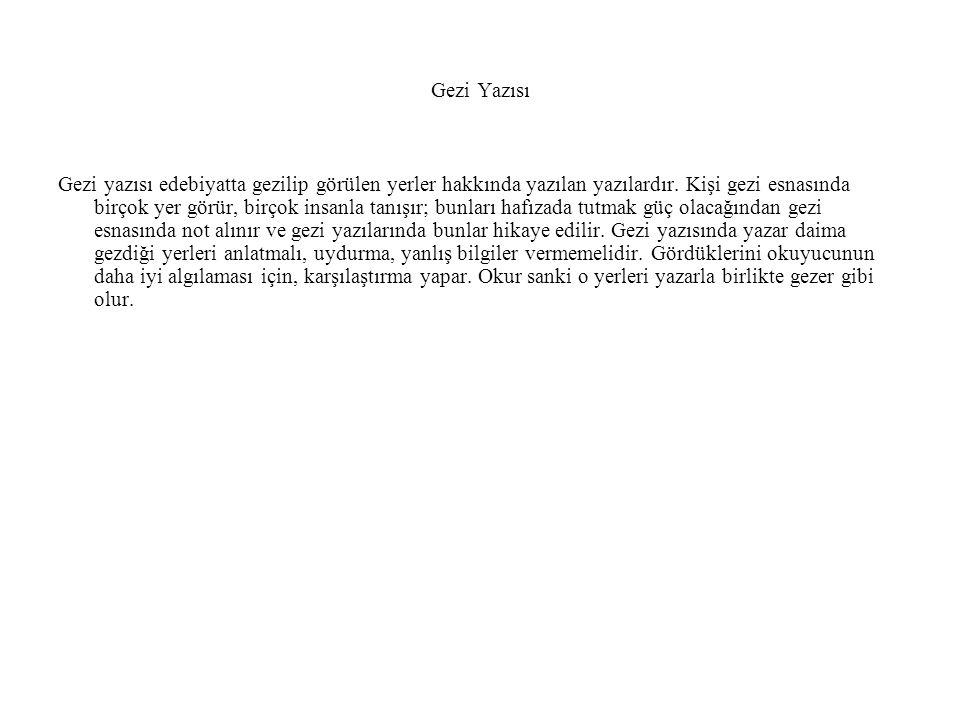 Gezi Yazısı Gezi yazısı edebiyatta gezilip görülen yerler hakkında yazılan yazılardır. Kişi gezi esnasında birçok yer görür, birçok insanla tanışır; b