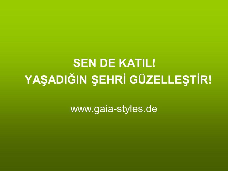 SEN DE KATIL! YAŞADIĞIN ŞEHRİ GÜZELLEŞTİR! www.gaia-styles.de