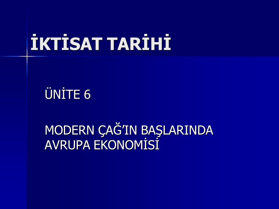 İKTİSAT TARİHİ ÜNİTE 6 MODERN ÇAĞ'IN BAŞLARINDA AVRUPA EKONOMİSİ
