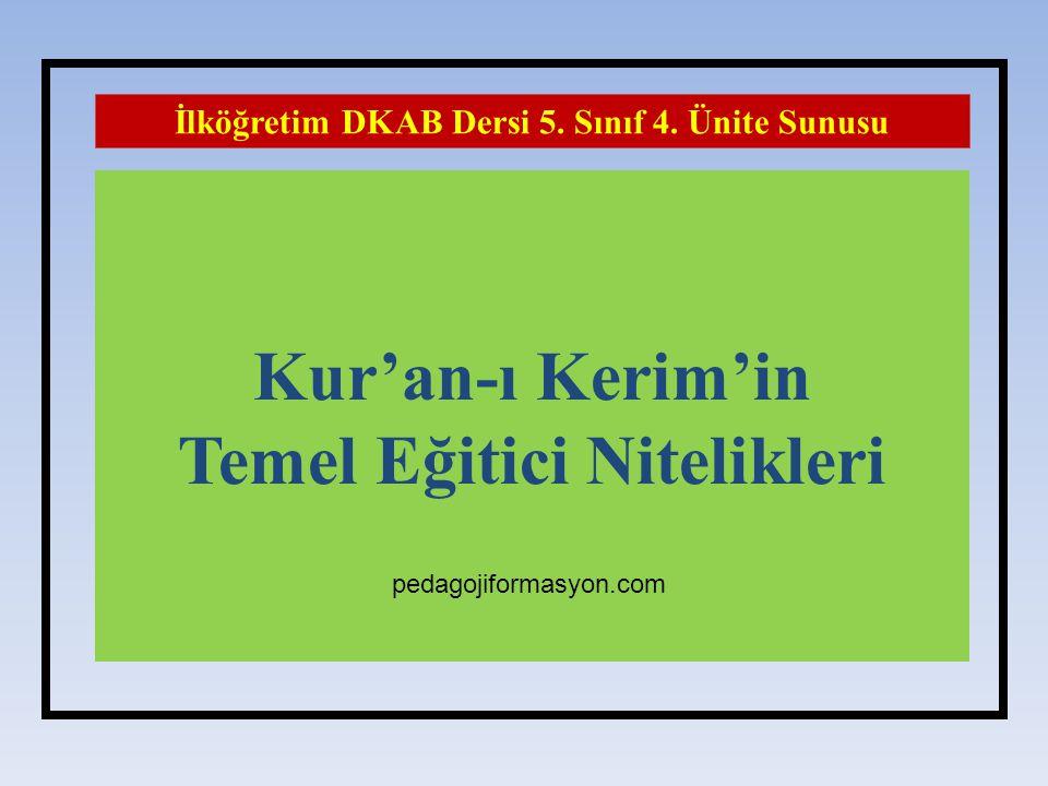 Kur'an-ı Kerim'in Temel Eğitici Nitelikleri İlköğretim DKAB Dersi 5. Sınıf 4. Ünite Sunusu pedagojiformasyon.com