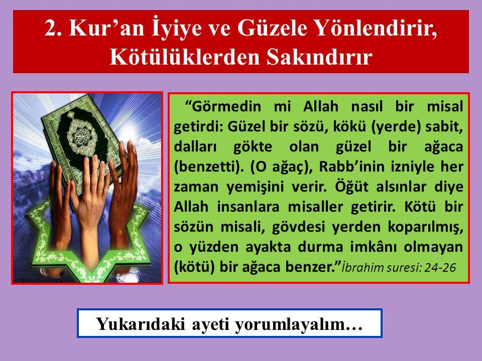 """2. Kur'an İyiye ve Güzele Yönlendirir, Kötülüklerden Sakındırır """"Görmedin mi Allah nasıl bir misal getirdi: Güzel bir sözü, kökü (yerde) sabit, dallar"""