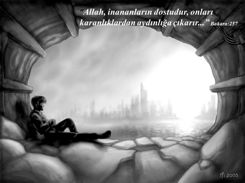 Allah, inananların dostudur, onları karanlıklardan aydınlığa çıkarır... Bakara:257