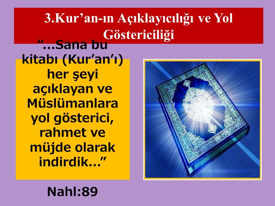 """3.Kur'an-ın Açıklayıcılığı ve Yol Göstericiliği """"...Sana bu kitabı (Kur'an'ı) her şeyi açıklayan ve Müslümanlara yol gösterici, rahmet ve müjde olarak"""