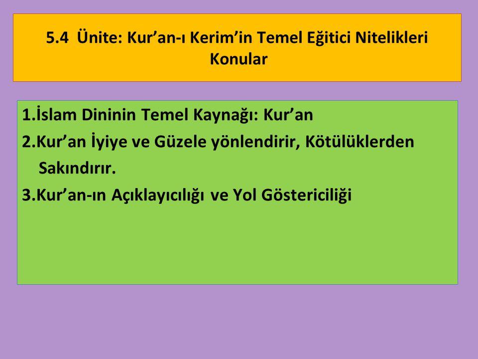 5.4 Ünite: Kur'an-ı Kerim'in Temel Eğitici Nitelikleri Konular 1.İslam Dininin Temel Kaynağı: Kur'an 2.Kur'an İyiye ve Güzele yönlendirir, Kötülüklerd