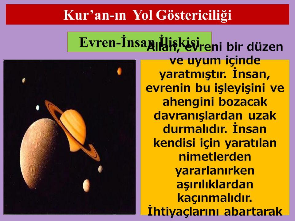 Kur'an-ın Yol Göstericiliği Evren-İnsan İlişkisi Allah, evreni bir düzen ve uyum içinde yaratmıştır.