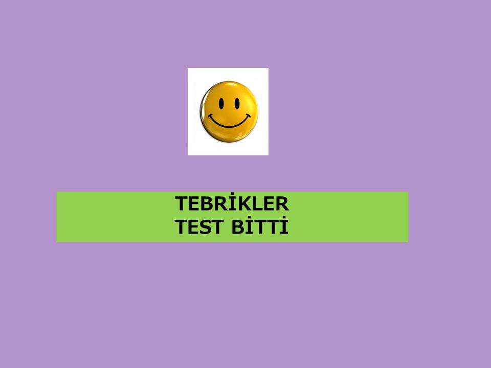 TEBRİKLER TEST BİTTİ