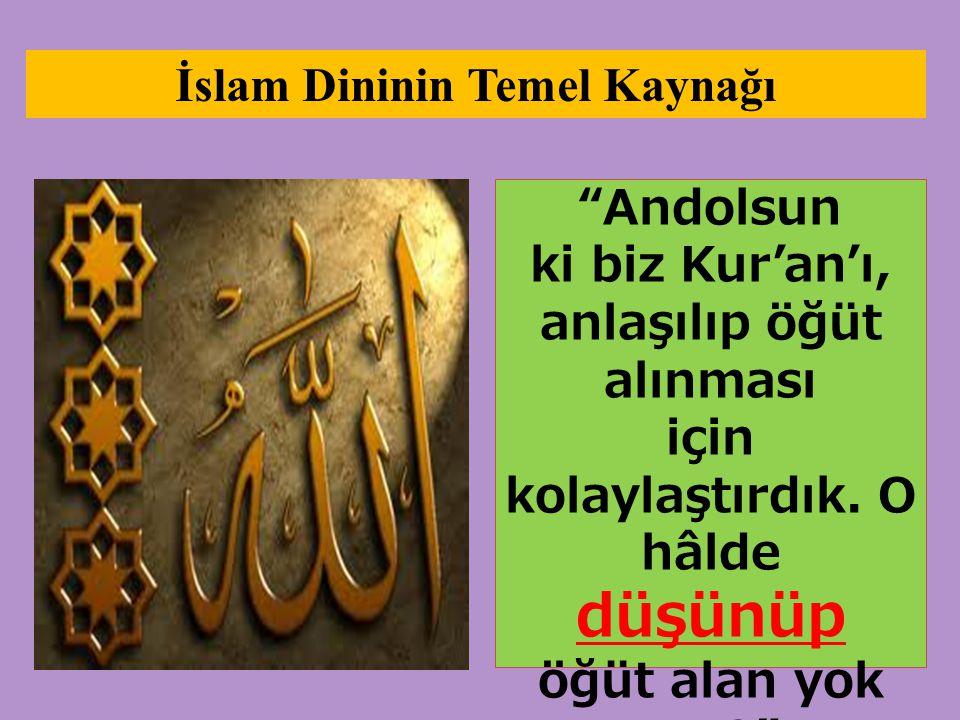 """İslam Dininin Temel Kaynağı """"Andolsun ki biz Kur'an'ı, anlaşılıp öğüt alınması için kolaylaştırdık. O hâlde düşünüp öğüt alan yok mu?"""" Kamer:32"""