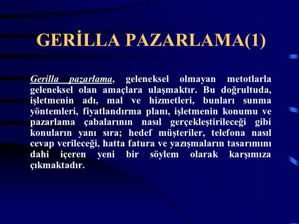 GERİLLA PAZARLAMA(1) Gerilla pazarlama, geleneksel olmayan metotlarla geleneksel olan amaçlara ulaşmaktır. Bu doğrultuda, işletmenin adı, mal ve hizme