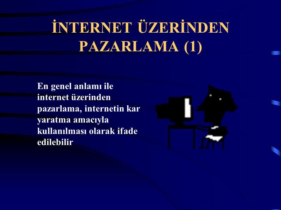 İNTERNET ÜZERİNDEN PAZARLAMA (1) En genel anlamı ile internet üzerinden pazarlama, internetin kar yaratma amacıyla kullanılması olarak ifade edilebili