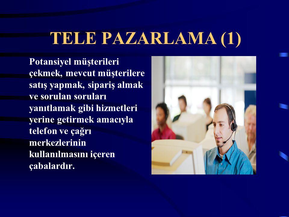 TELE PAZARLAMA (1) Potansiyel müşterileri çekmek, mevcut müşterilere satış yapmak, sipariş almak ve sorulan soruları yanıtlamak gibi hizmetleri yerine