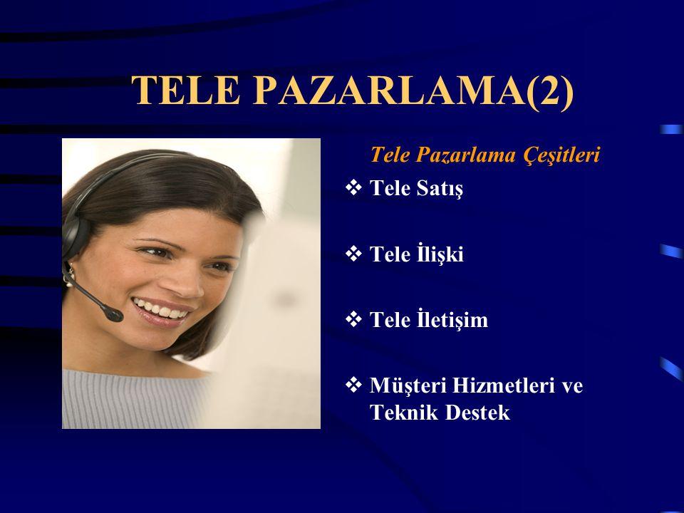 TELE PAZARLAMA(2) Tele Pazarlama Çeşitleri  Tele Satış  Tele İlişki  Tele İletişim  Müşteri Hizmetleri ve Teknik Destek