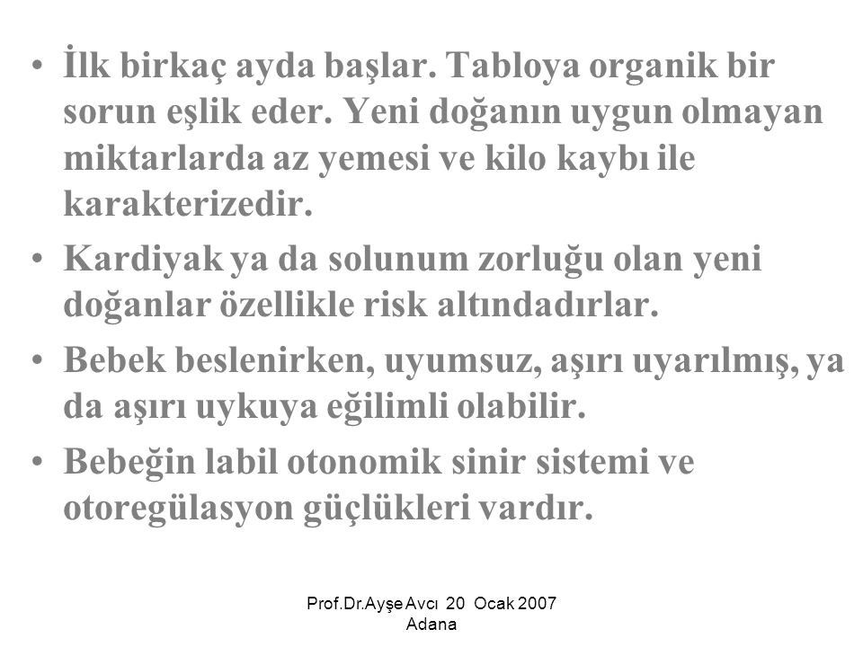 Prof.Dr.Ayşe Avcı 20 Ocak 2007 Adana Organik sorunlar beslenme bozukluğunun ağırlığını açıklamaz.