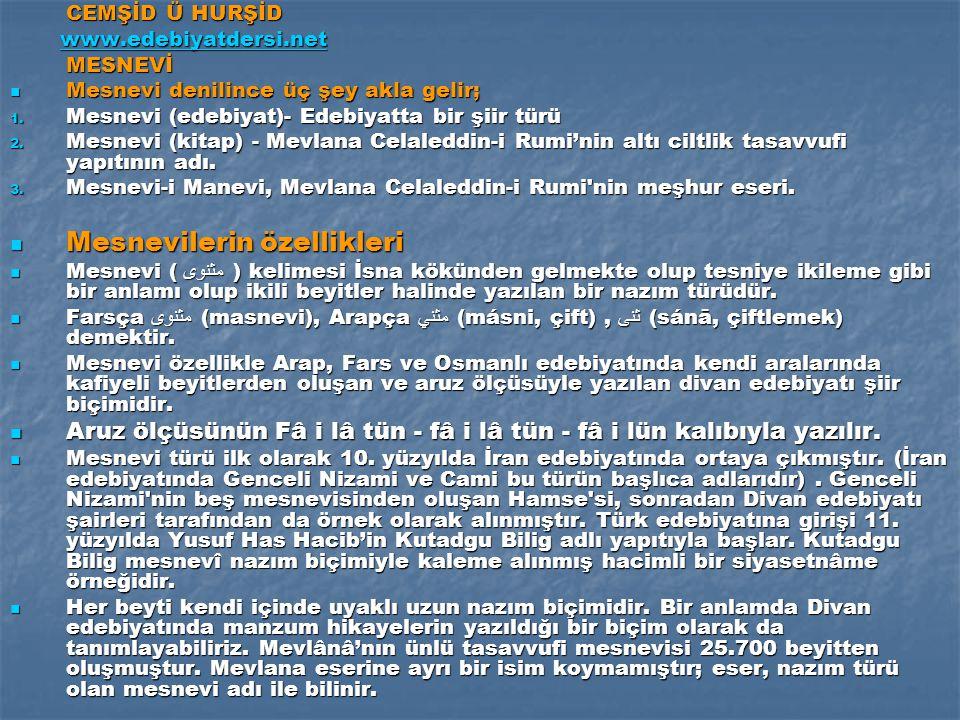 CEMŞİD Ü HURŞİD www.edebiyatdersi.net www.edebiyatdersi.netwww.edebiyatdersi.net MESNEVİ Mesnevi denilince üç şey akla gelir; Mesnevi denilince üç şey akla gelir; 1.