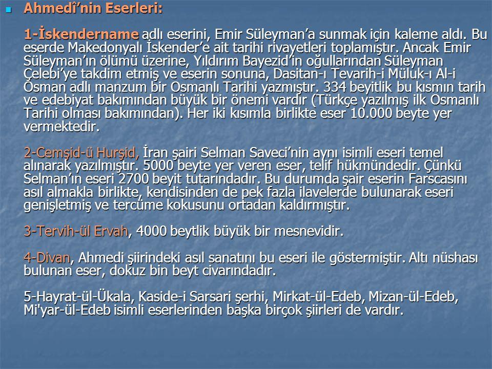 Ahmedî'nin Eserleri: 1-İskendername adlı eserini, Emir Süleyman'a sunmak için kaleme aldı. Bu eserde Makedonyalı İskender'e ait tarihi rivayetleri top