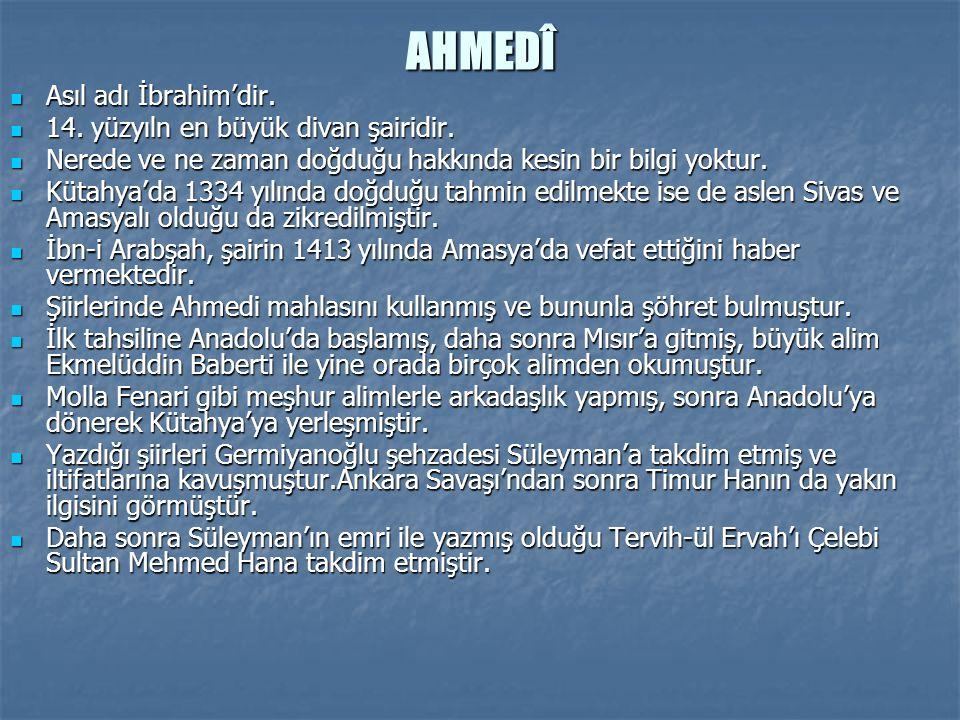 AHMEDÎ Asıl adı İbrahim'dir. Asıl adı İbrahim'dir. 14. yüzyıln en büyük divan şairidir. 14. yüzyıln en büyük divan şairidir. Nerede ve ne zaman doğduğ