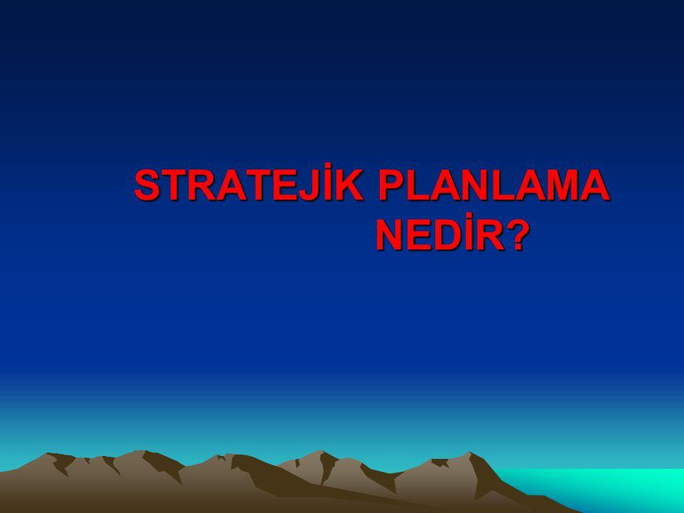 PEST ANALİZİ Örgütün Stratejik Planı yapılırken çevre değişkenlerinin de (Politik, ekonomik, sosyal, teknolojik) dikkate alınması gereklidir.