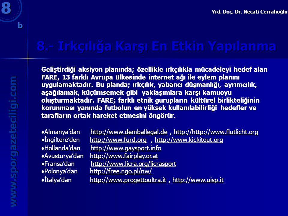 8.- Irkçılığa Karşı En Etkin Yapılanma 8 www.sporgazeteciligi.com Yrd. Doç. Dr. Necati Cerrahoğlu Geliştirdiği aksiyon planında; özellikle ırkçılıkla
