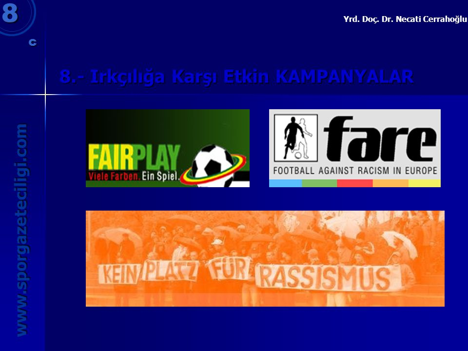 8.- Irkçılığa Karşı Etkin KAMPANYALAR 8 www.sporgazeteciligi.com Yrd. Doç. Dr. Necati Cerrahoğlu c