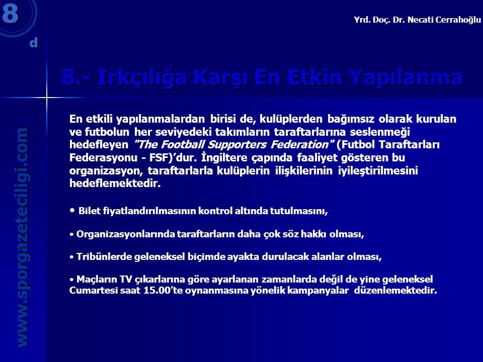 8.- Irkçılığa Karşı En Etkin Yapılanma 8 www.sporgazeteciligi.com Yrd. Doç. Dr. Necati Cerrahoğlu En etkili yapılanmalardan birisi de, kulüplerden bağ