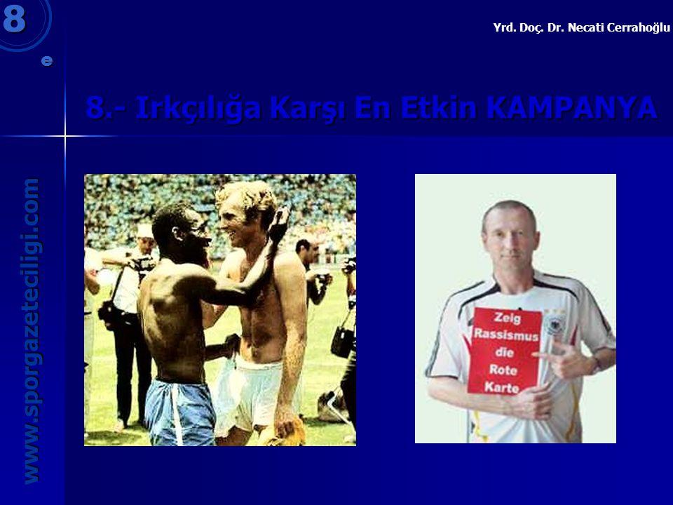 8.- Irkçılığa Karşı En Etkin KAMPANYA 8 www.sporgazeteciligi.com Yrd. Doç. Dr. Necati Cerrahoğlu e