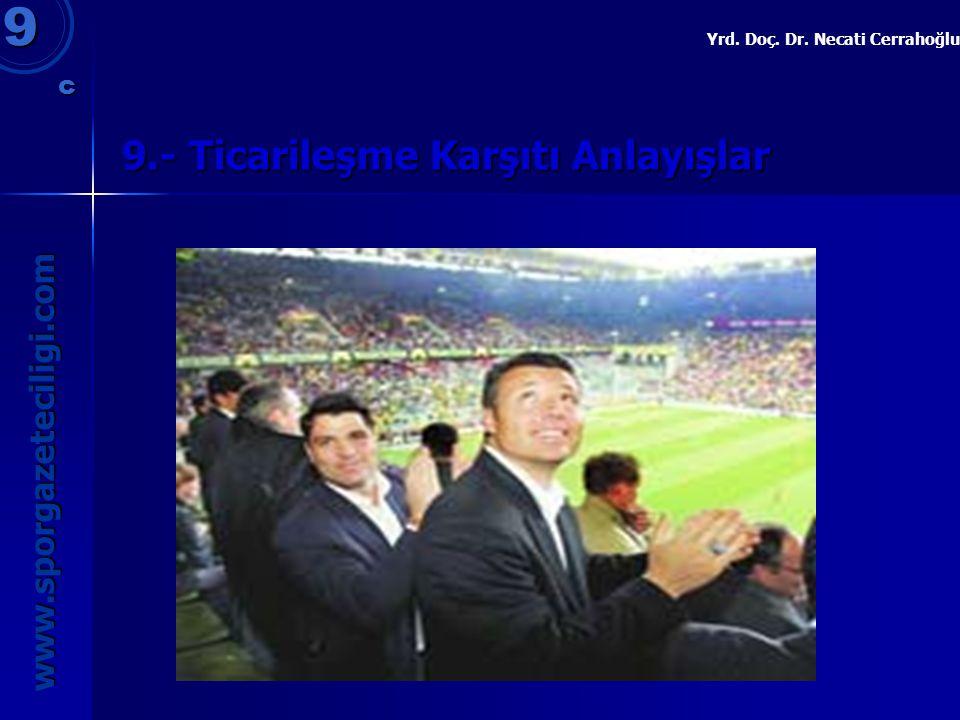 9.- Ticarileşme Karşıtı Anlayışlar 9 www.sporgazeteciligi.com Yrd. Doç. Dr. Necati Cerrahoğlu c