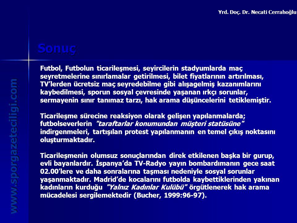 Sonuç www.sporgazeteciligi.com Yrd. Doç. Dr. Necati Cerrahoğlu Futbol, Futbolun ticarileşmesi, seyircilerin stadyumlarda maç seyretmelerine sınırlamal