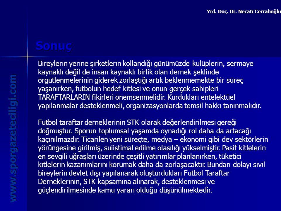 Sonuç www.sporgazeteciligi.com Yrd. Doç. Dr. Necati Cerrahoğlu Bireylerin yerine şirketlerin kollandığı günümüzde kulüplerin, sermaye kaynaklı değil d