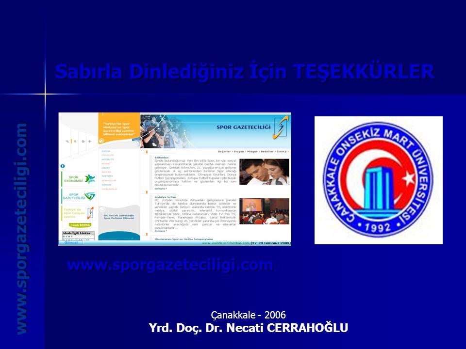 Sabırla Dinlediğiniz İçin TEŞEKKÜRLER www.sporgazeteciligi.com Çanakkale - 2006 Yrd. Doç. Dr. Necati CERRAHOĞLU www.sporgazeteciligi.com