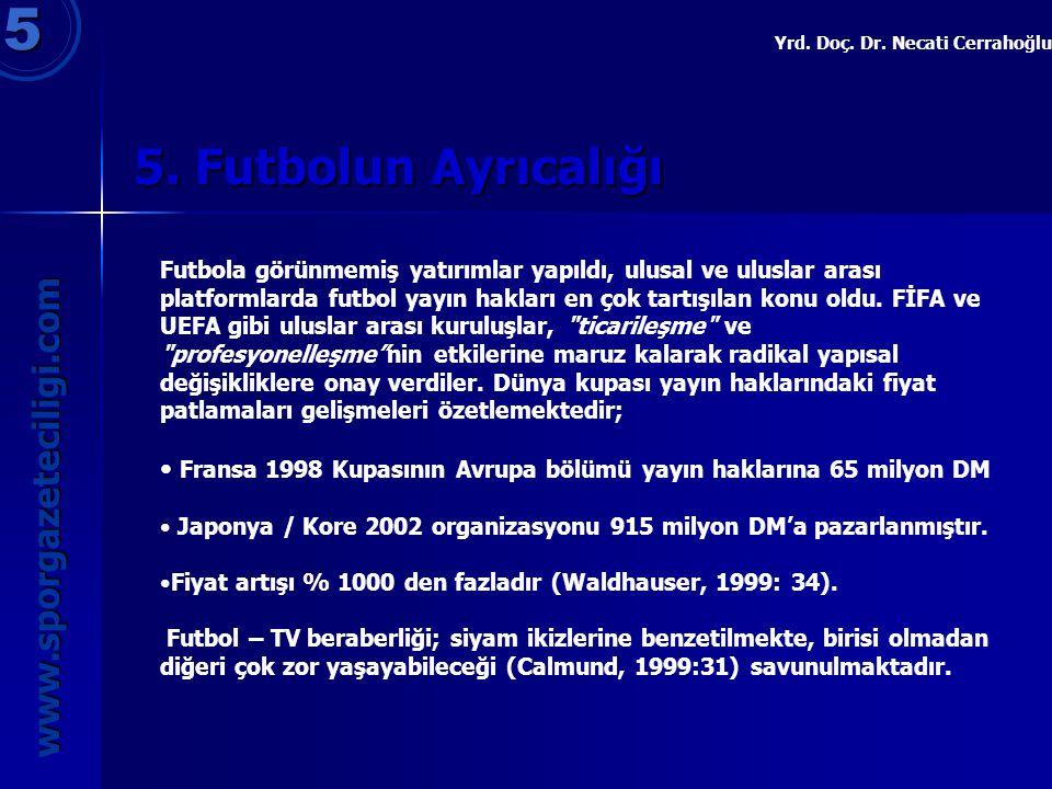 5. Futbolun Ayrıcalığı 5 www.sporgazeteciligi.com Yrd. Doç. Dr. Necati Cerrahoğlu Futbola görünmemiş yatırımlar yapıldı, ulusal ve uluslar arası platf