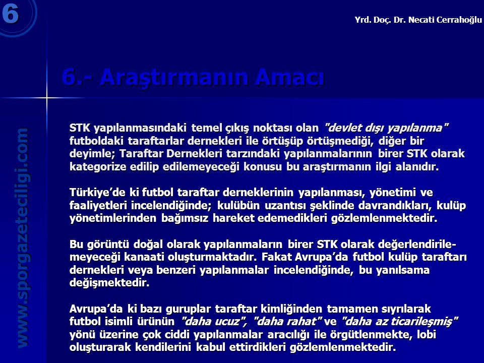6.- Araştırmanın Amacı 6 www.sporgazeteciligi.com Yrd. Doç. Dr. Necati Cerrahoğlu STK yapılanmasındaki temel çıkış noktası olan