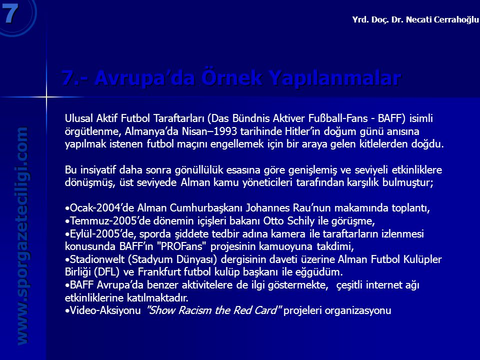 7.- Avrupa'da Örnek Yapılanmalar 7 www.sporgazeteciligi.com Yrd. Doç. Dr. Necati Cerrahoğlu Ulusal Aktif Futbol Taraftarları (Das Bündnis Aktiver Fußb