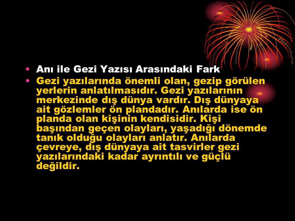 Anı ile Gezi Yazısı Arasındaki Fark Gezi yazılarında önemli olan, gezip görülen yerlerin anlatılmasıdır. Gezi yazılarının merkezinde dış dünya vardır.