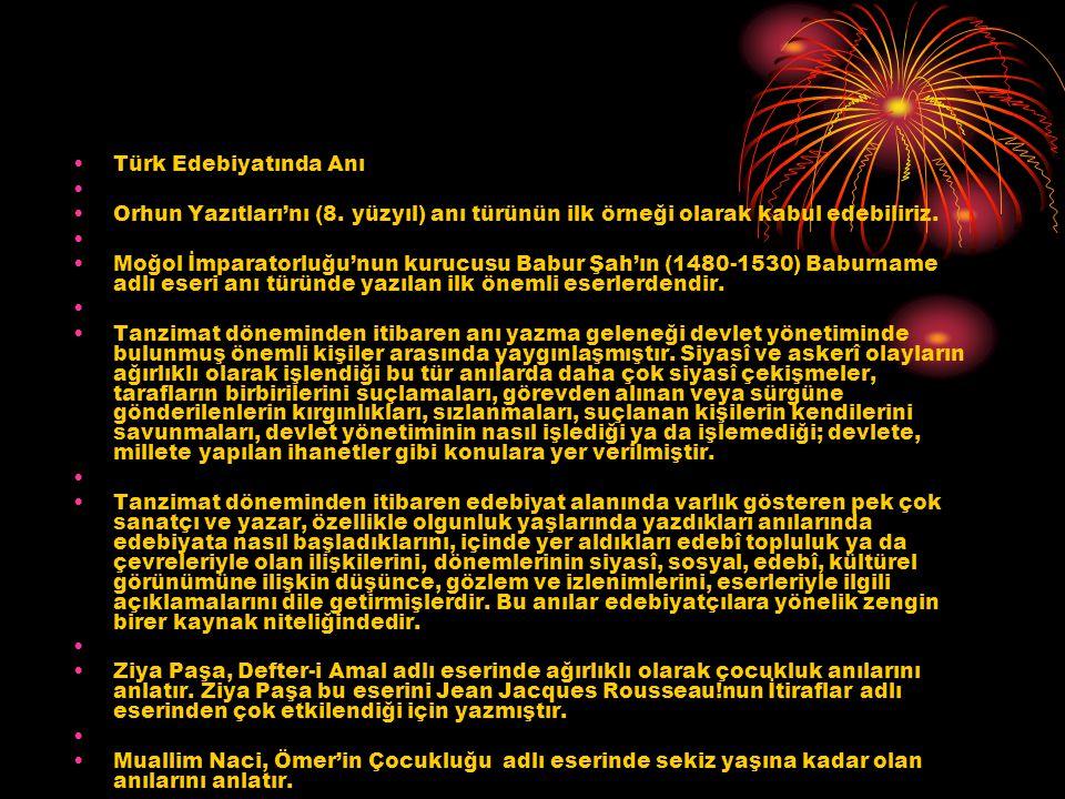 Türk Edebiyatında Anı Orhun Yazıtları'nı (8. yüzyıl) anı türünün ilk örneği olarak kabul edebiliriz. Moğol İmparatorluğu'nun kurucusu Babur Şah'ın (14