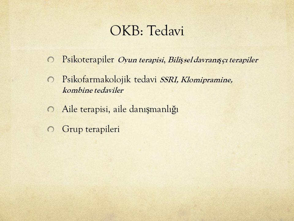 OKB: Tedavi Psikoterapiler Oyun terapisi, Bili ş sel davranı ş çı terapiler Psikofarmakolojik tedavi SSRI, Klomipramine, kombine tedaviler Aile terapi