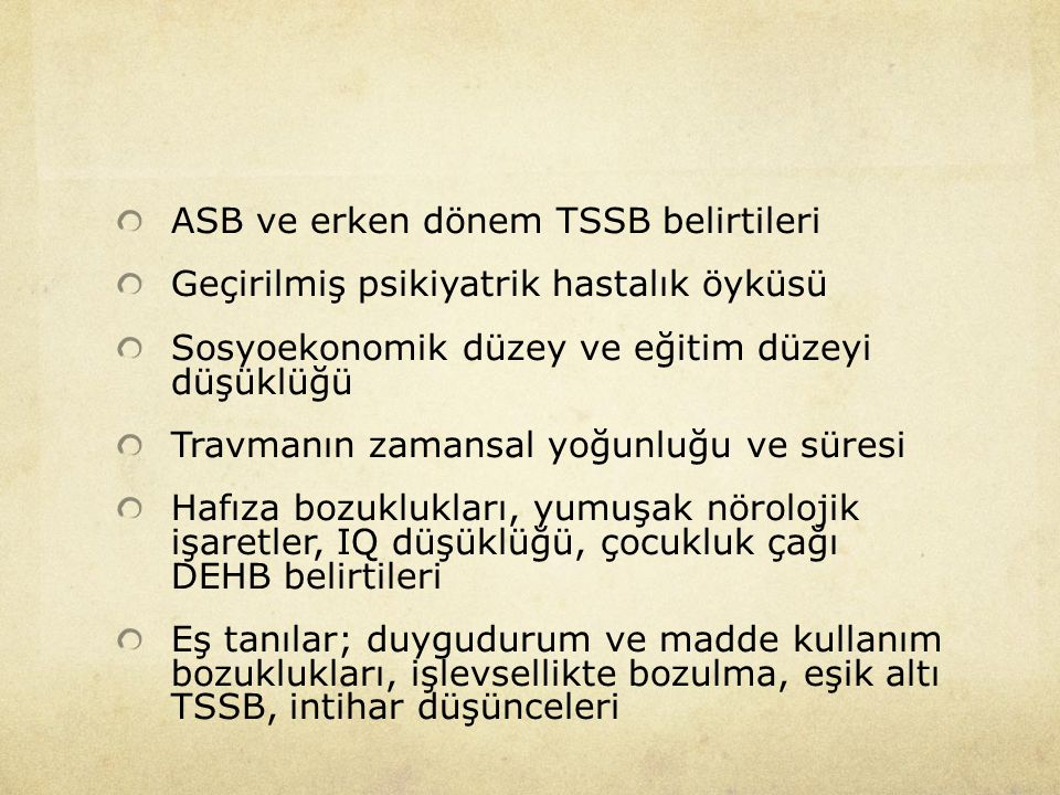 ASB ve erken dönem TSSB belirtileri Geçirilmiş psikiyatrik hastalık öyküsü Sosyoekonomik düzey ve eğitim düzeyi düşüklüğü Travmanın zamansal yoğunluğu