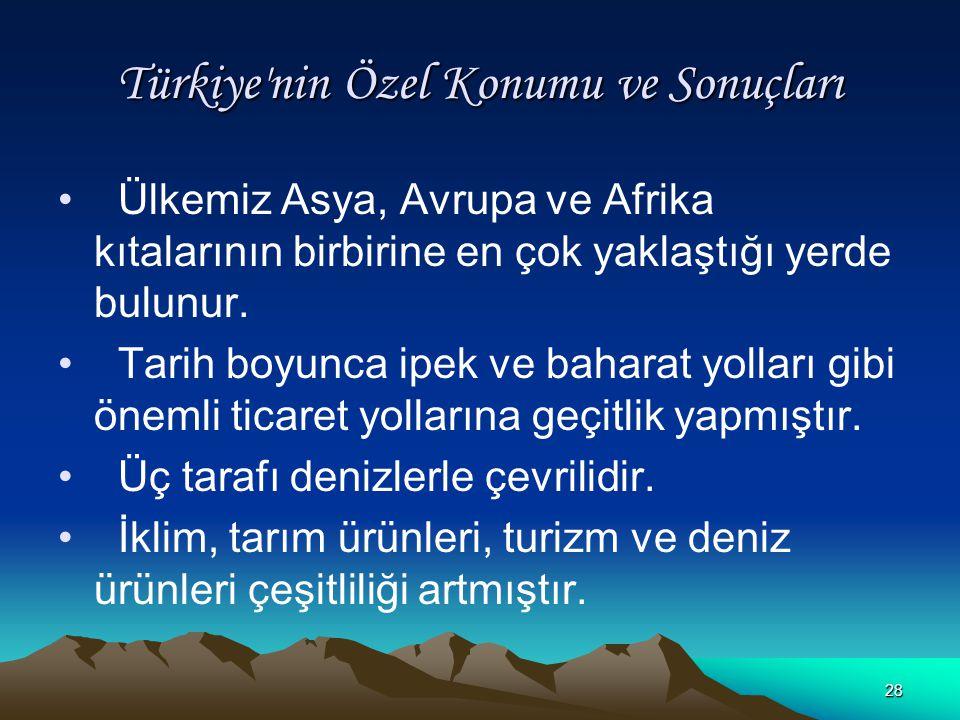 27 Türkiye'nin Matematik Konumu ve Sonuçları Kuzeyden, güneye gidildikçe sıcaklık artar. Akdeniz kıyıları, Karadeniz kıyılarından 7-8 derece daha sıca