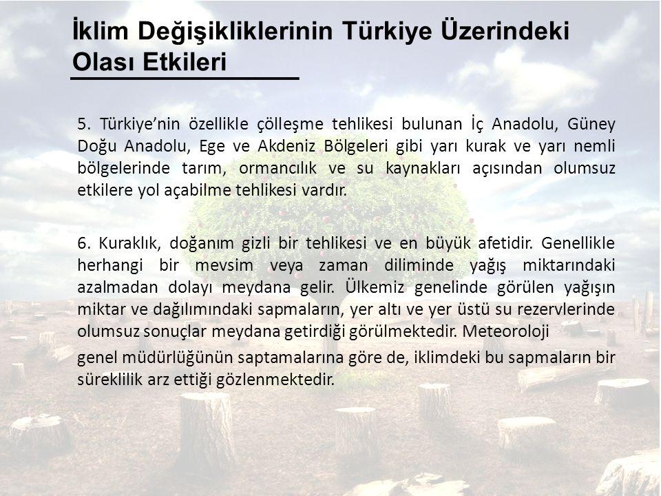 5. Türkiye'nin özellikle çölleşme tehlikesi bulunan İç Anadolu, Güney Doğu Anadolu, Ege ve Akdeniz Bölgeleri gibi yarı kurak ve yarı nemli bölgelerind