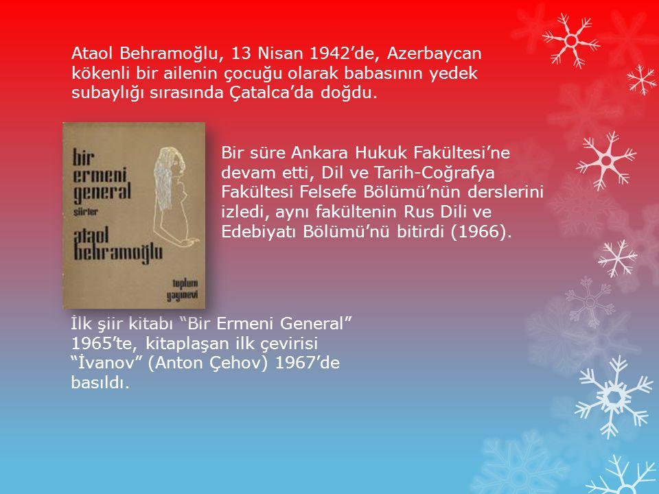 Ataol Behramoğlu, 13 Nisan 1942'de, Azerbaycan kökenli bir ailenin çocuğu olarak babasının yedek subaylığı sırasında Çatalca'da doğdu. Bir süre Ankara