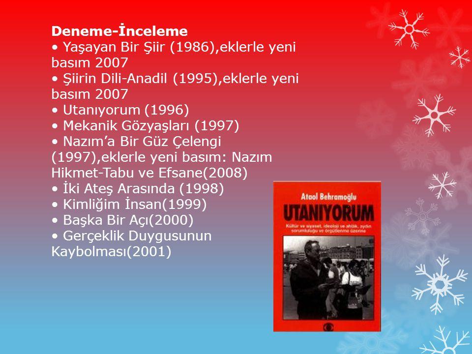 Deneme-İnceleme Yaşayan Bir Şiir (1986),eklerle yeni basım 2007 Şiirin Dili-Anadil (1995),eklerle yeni basım 2007 Utanıyorum (1996) Mekanik Gözyaşları