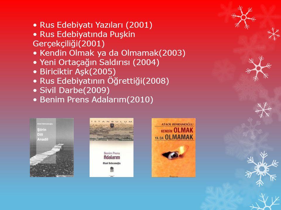 Rus Edebiyatı Yazıları (2001) Rus Edebiyatında Puşkin Gerçekçiliği(2001) Kendin Olmak ya da Olmamak(2003) Yeni Ortaçağın Saldırısı (2004) Biriciktir A