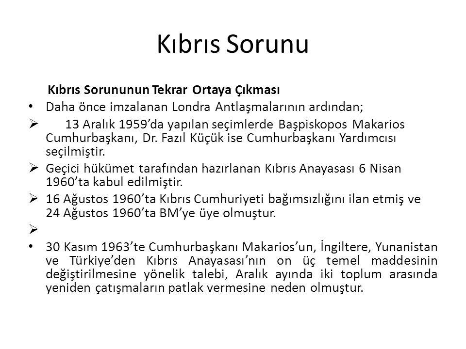 Kıbrıs Sorunu Kıbrıs Sorununun Tekrar Ortaya Çıkması Daha önce imzalanan Londra Antlaşmalarının ardından;  13 Aralık 1959'da yapılan seçimlerde Başpiskopos Makarios Cumhurbaşkanı, Dr.