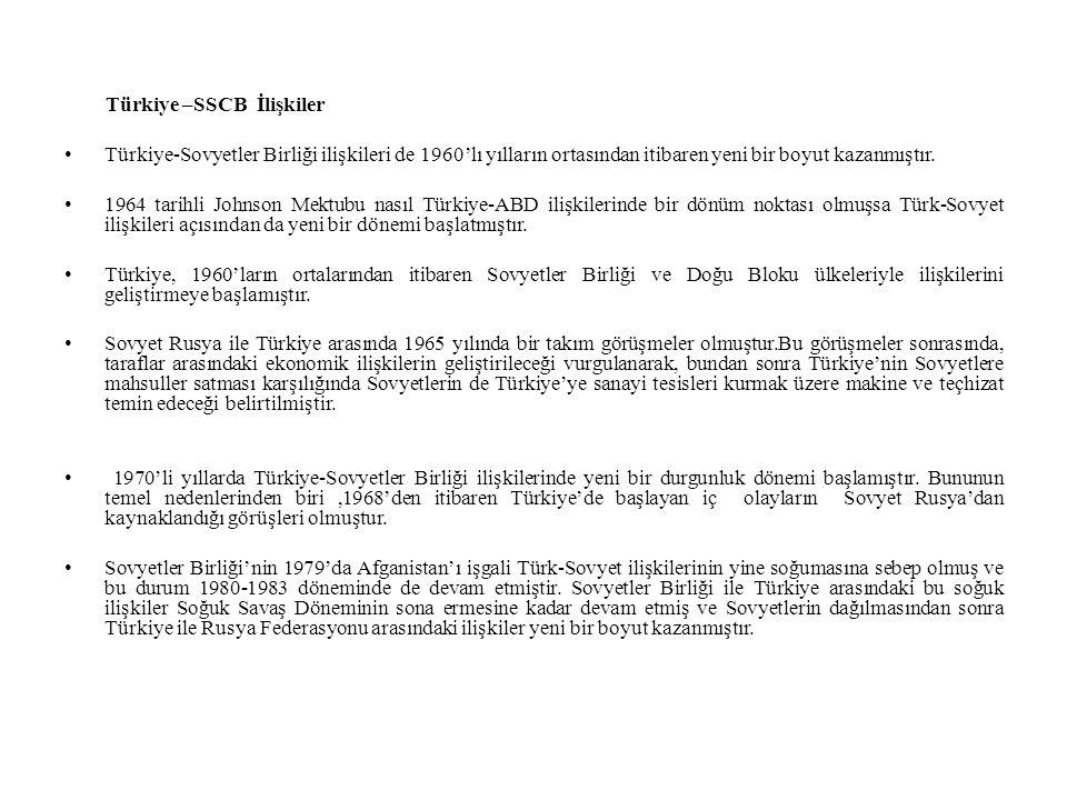 Türkiye –SSCB İlişkiler Türkiye-Sovyetler Birliği ilişkileri de 1960'lı yılların ortasından itibaren yeni bir boyut kazanmıştır. 1964 tarihli Johnson