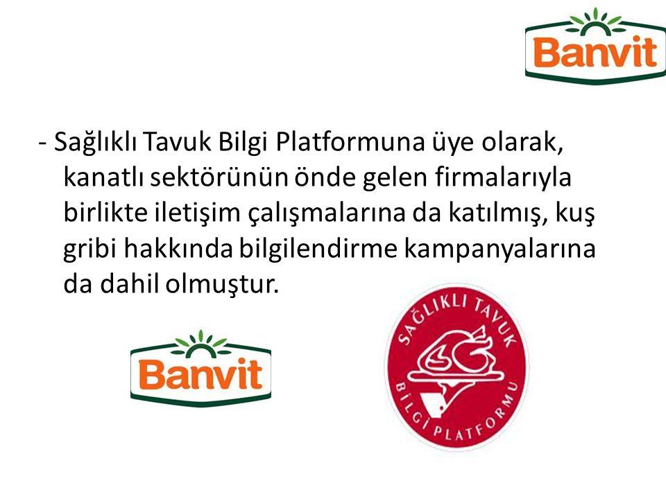 - Sağlıklı Tavuk Bilgi Platformuna üye olarak, kanatlı sektörünün önde gelen firmalarıyla birlikte iletişim çalışmalarına da katılmış, kuş gribi hakkı