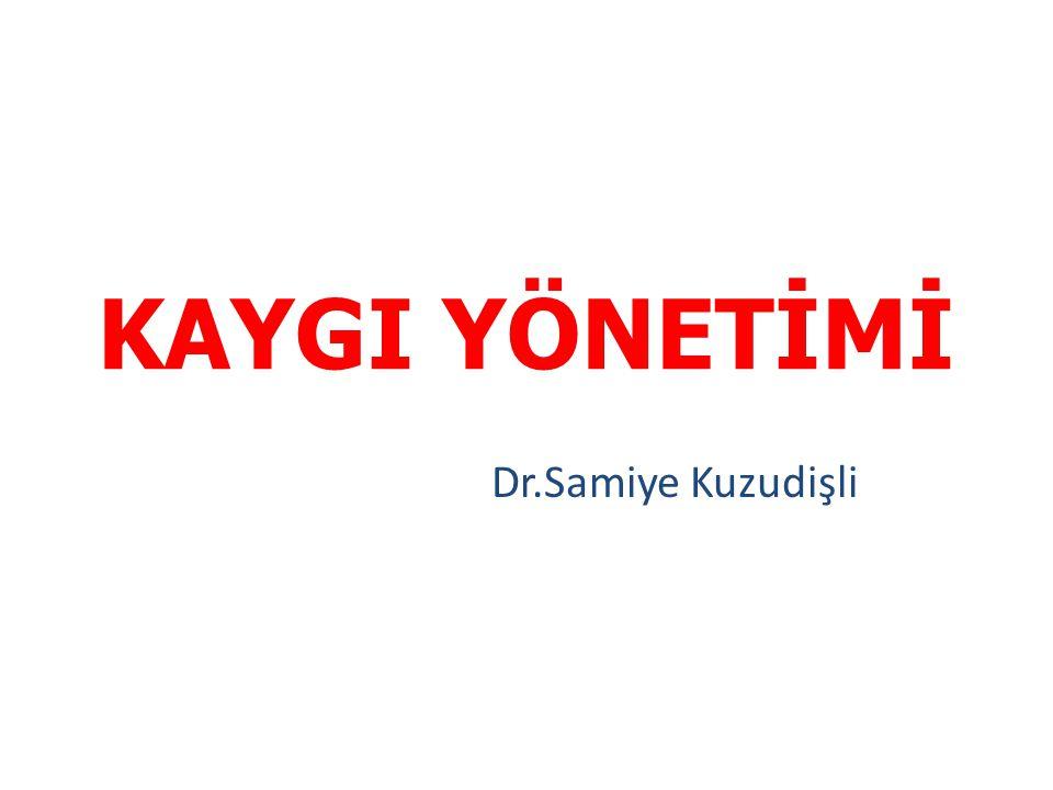 KAYGI YÖNETİMİ Dr.Samiye Kuzudişli