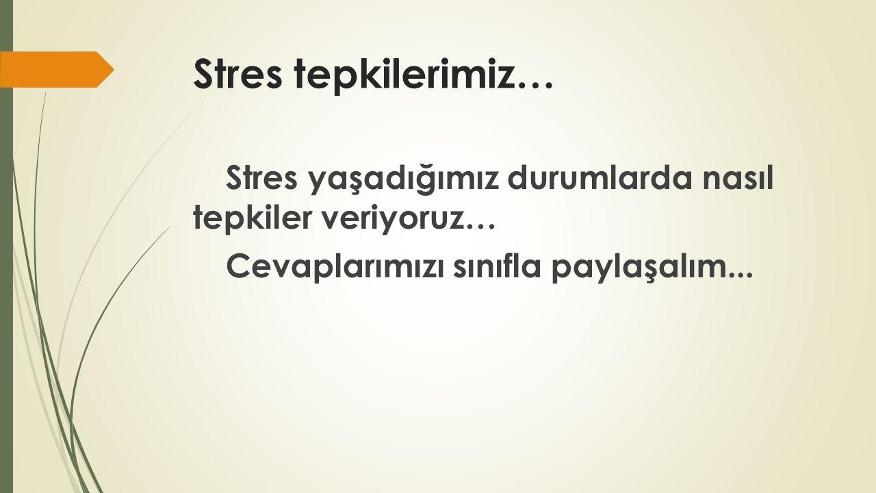 Stres tepkilerimiz… Stres yaşadığımız durumlarda nasıl tepkiler veriyoruz… Cevaplarımızı sınıfla paylaşalım...