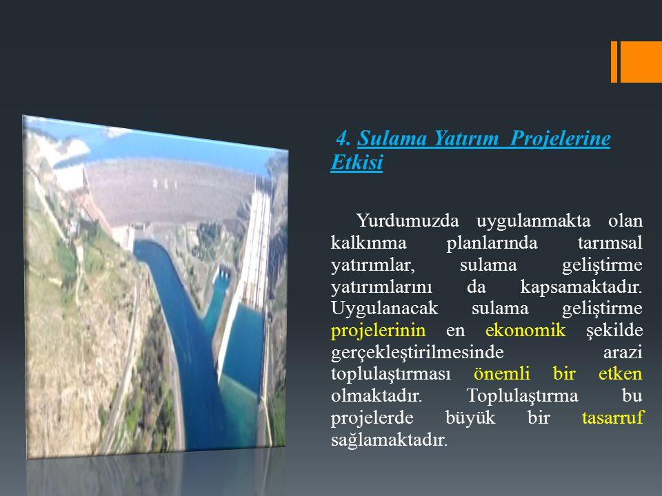 4. Sulama Yatırım Projelerine Etkisi Yurdumuzda uygulanmakta olan kalkınma planlarında tarımsal yatırımlar, sulama geliştirme yatırımlarını da kapsama