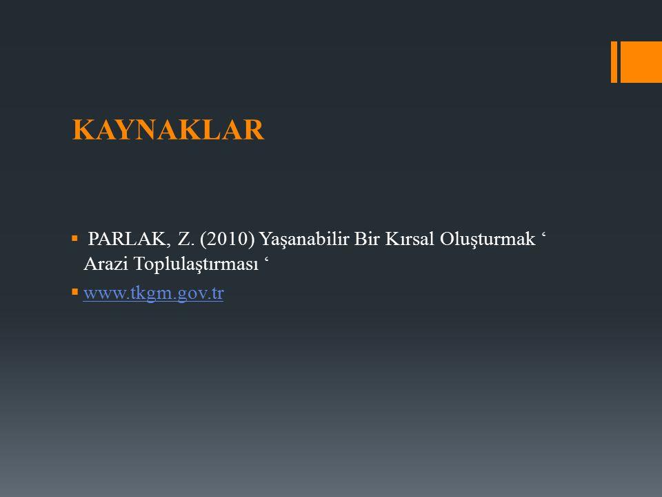 KAYNAKLAR  PARLAK, Z. (2010) Yaşanabilir Bir Kırsal Oluşturmak ' Arazi Toplulaştırması '  www.tkgm.gov.tr www.tkgm.gov.tr