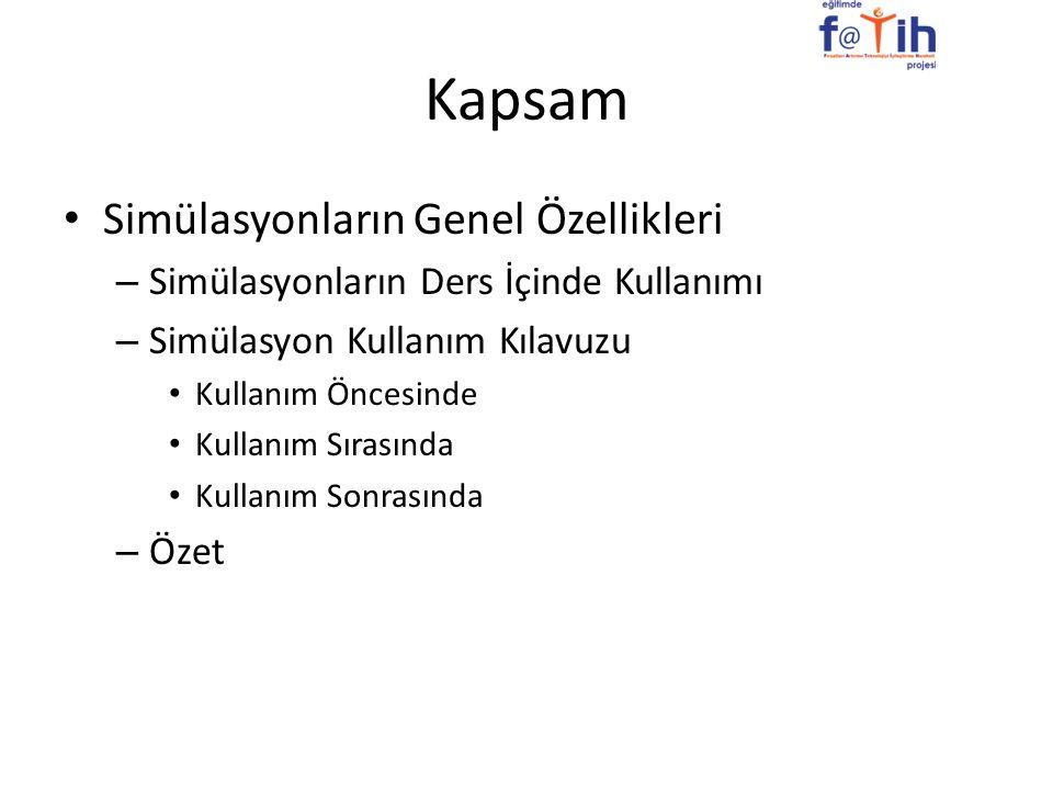 Kapsam Simülasyonların Genel Özellikleri – Simülasyonların Ders İçinde Kullanımı – Simülasyon Kullanım Kılavuzu Kullanım Öncesinde Kullanım Sırasında